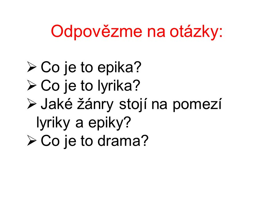 Odpovězme na otázky: Co je to epika Co je to lyrika