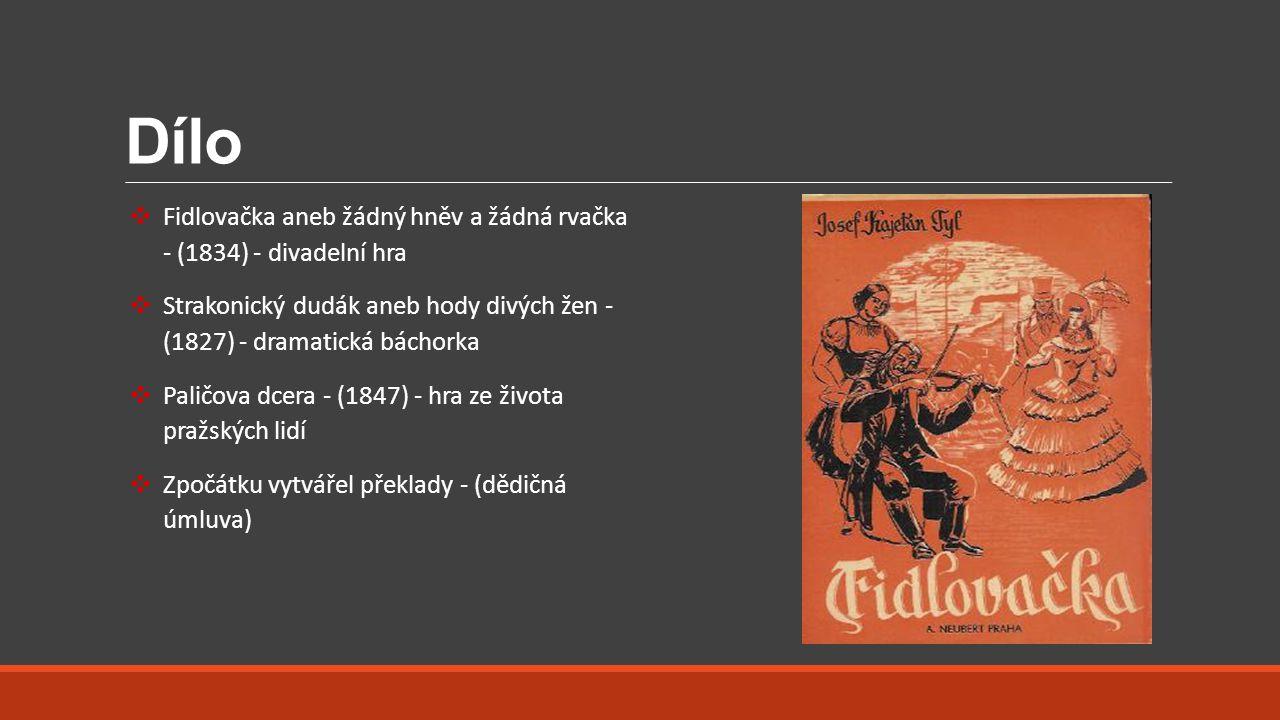 Dílo Fidlovačka aneb žádný hněv a žádná rvačka - (1834) - divadelní hra. Strakonický dudák aneb hody divých žen - (1827) - dramatická báchorka.