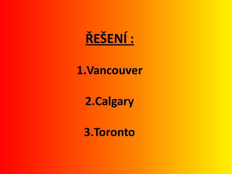 ŘEŠENÍ : Vancouver Calgary Toronto