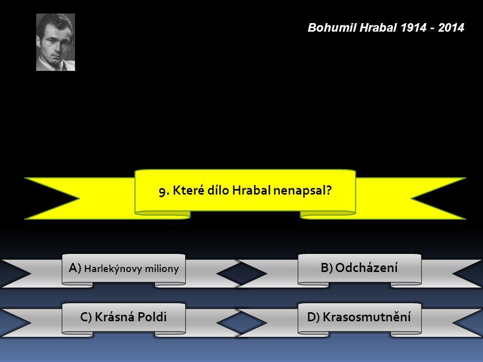 9. Které dílo Hrabal nenapsal A) Harlekýnovy miliony