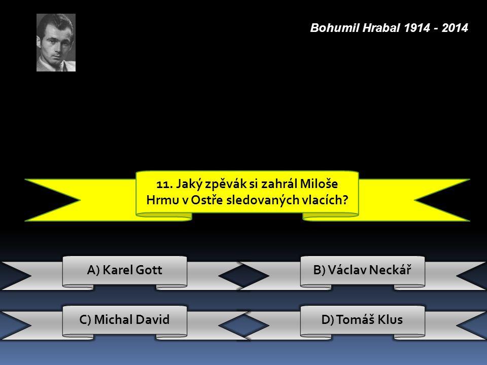 11. Jaký zpěvák si zahrál Miloše Hrmu v Ostře sledovaných vlacích