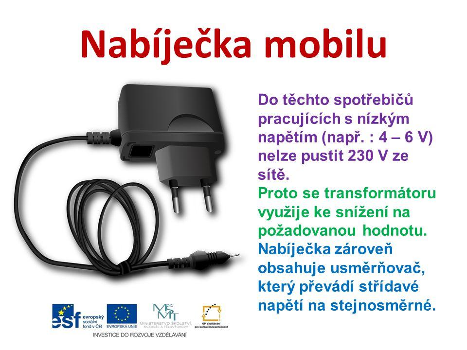 Nabíječka mobilu Do těchto spotřebičů pracujících s nízkým napětím (např. : 4 – 6 V) nelze pustit 230 V ze sítě.