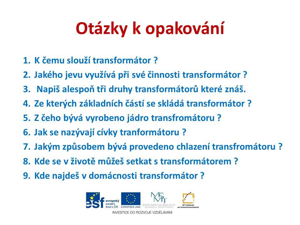 Otázky k opakování K čemu slouží transformátor