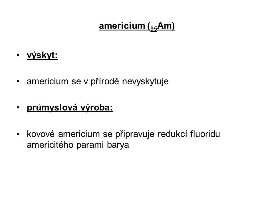 americium (95Am) výskyt: americium se v přírodě nevyskytuje. průmyslová výroba: