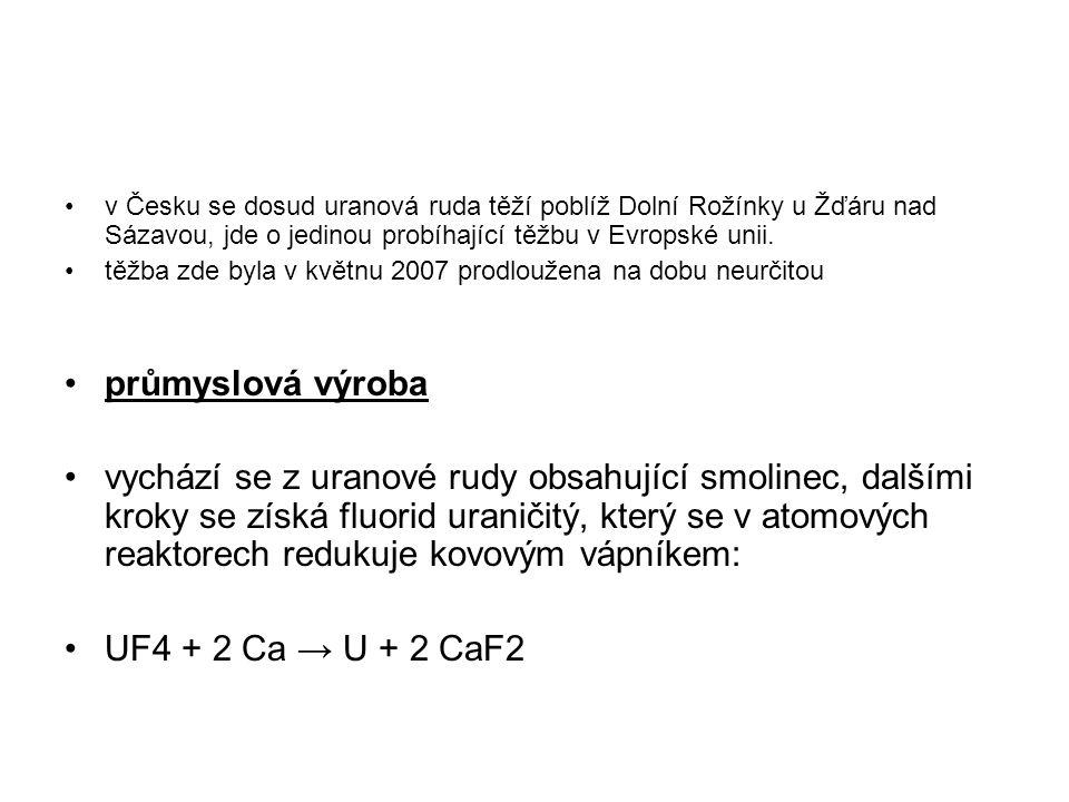 v Česku se dosud uranová ruda těží poblíž Dolní Rožínky u Žďáru nad Sázavou, jde o jedinou probíhající těžbu v Evropské unii.