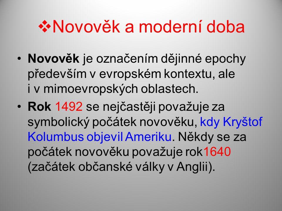 Novověk a moderní doba Novověk je označením dějinné epochy především v evropském kontextu, ale i v mimoevropských oblastech.