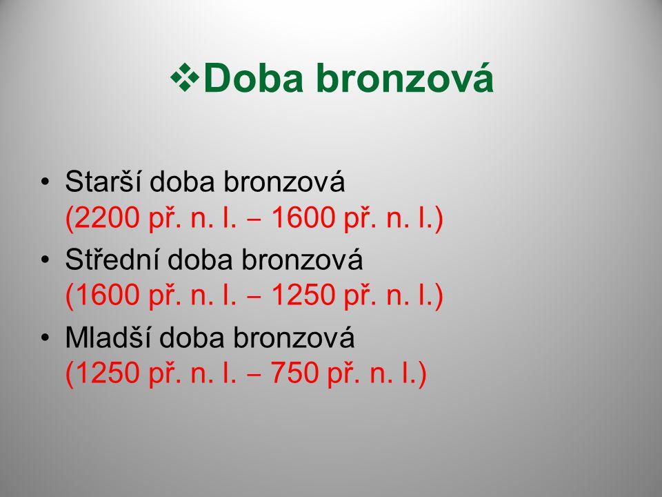 Doba bronzová Starší doba bronzová (2200 př. n. l. ‒ 1600 př. n. l.)