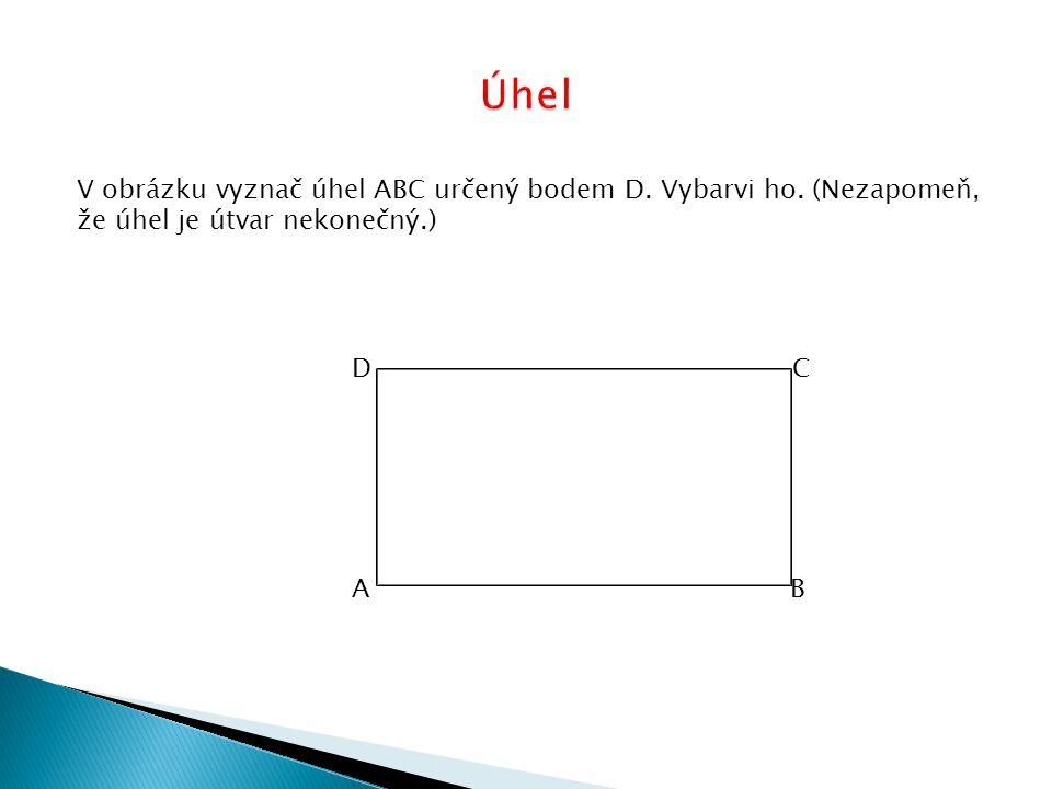 Úhel V obrázku vyznač úhel ABC určený bodem D. Vybarvi ho. (Nezapomeň, že úhel je útvar nekonečný.)