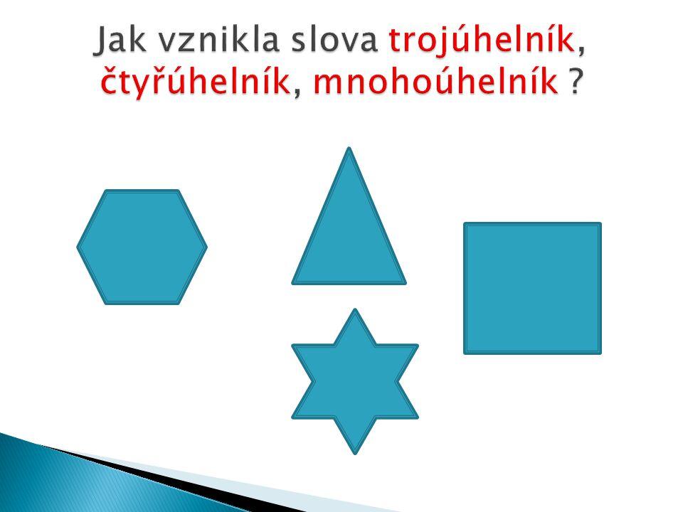 Jak vznikla slova trojúhelník, čtyřúhelník, mnohoúhelník