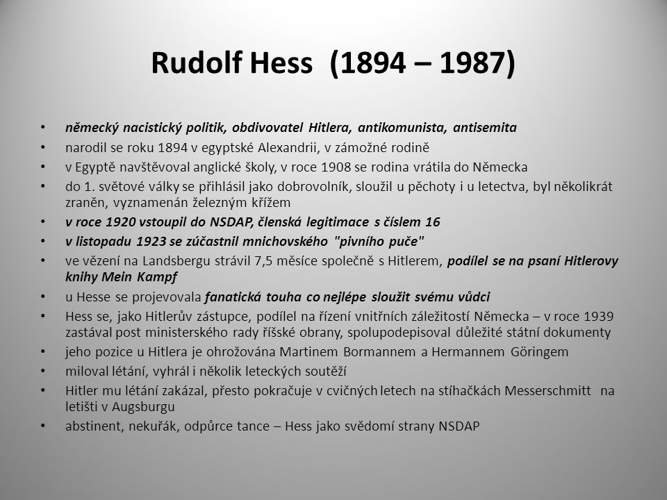 Rudolf Hess (1894 – 1987) německý nacistický politik, obdivovatel Hitlera, antikomunista, antisemita.