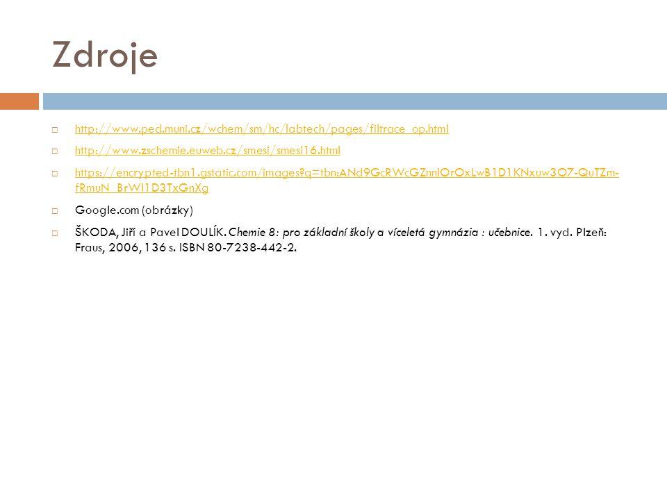 Zdroje http://www.ped.muni.cz/wchem/sm/hc/labtech/pages/filtrace_op.html. http://www.zschemie.euweb.cz/smesi/smesi16.html.
