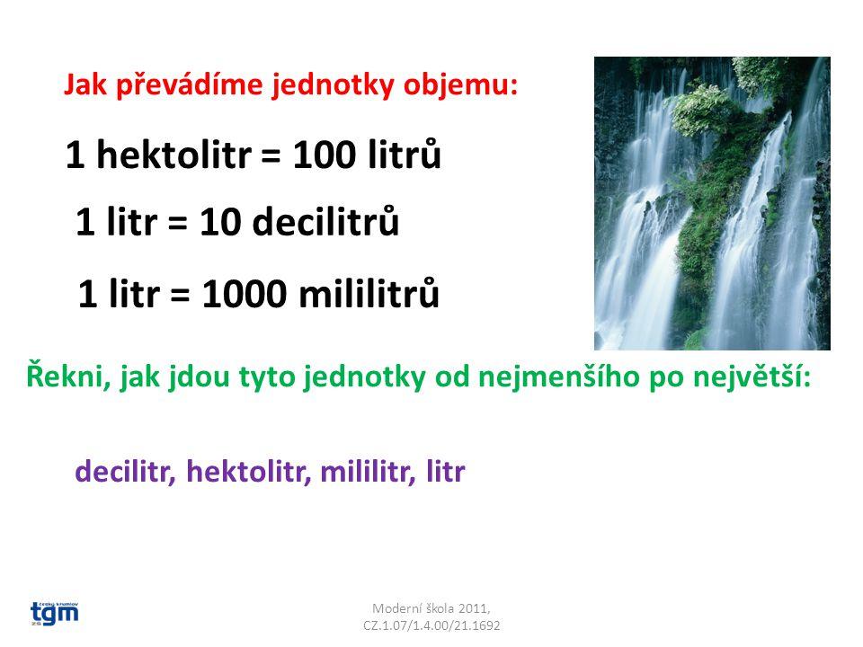 1 hektolitr = 100 litrů 1 litr = 10 decilitrů 1 litr = 1000 mililitrů