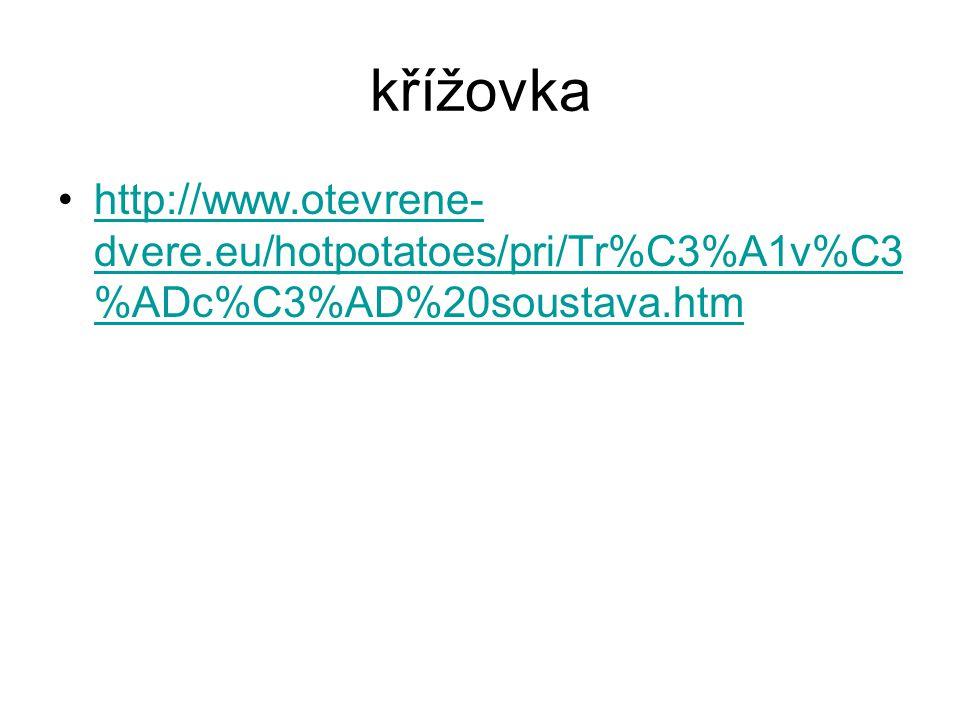 křížovka http://www.otevrene-dvere.eu/hotpotatoes/pri/Tr%C3%A1v%C3%ADc%C3%AD%20soustava.htm