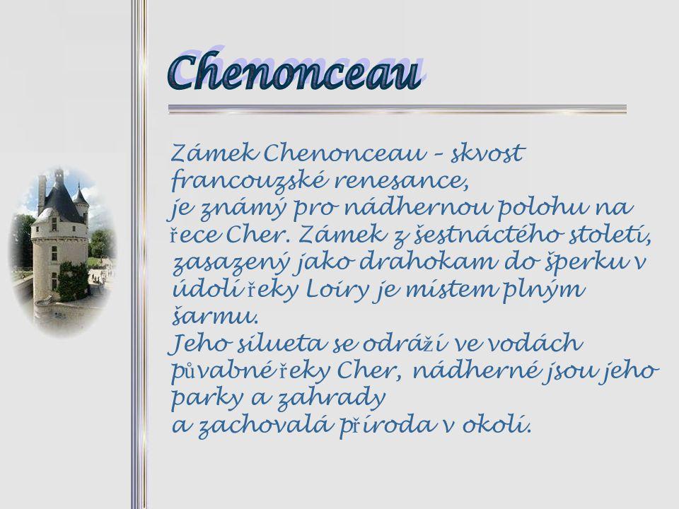 Chenonceau Zámek Chenonceau – skvost francouzské renesance,