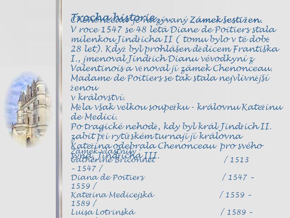 Trocha historie .... Chenonceau je nazývaný Zámek šesti žen.
