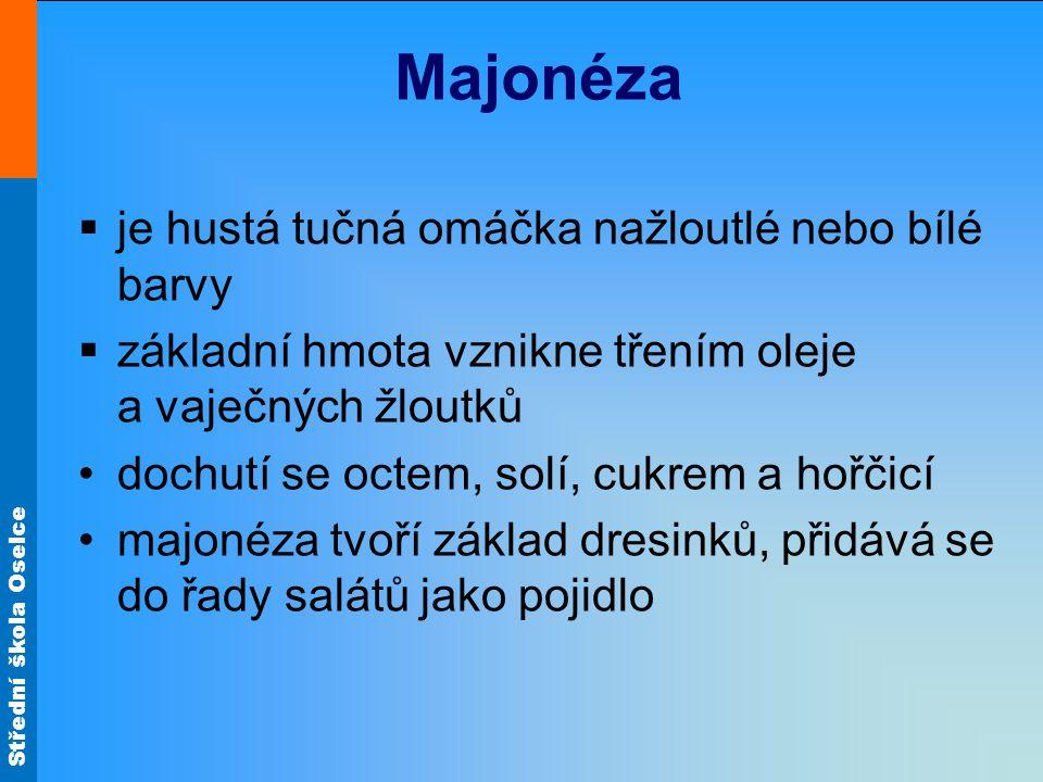 Majonéza je hustá tučná omáčka nažloutlé nebo bílé barvy