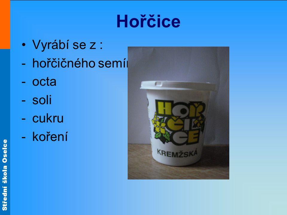 Hořčice Vyrábí se z : hořčičného semínka octa soli cukru koření