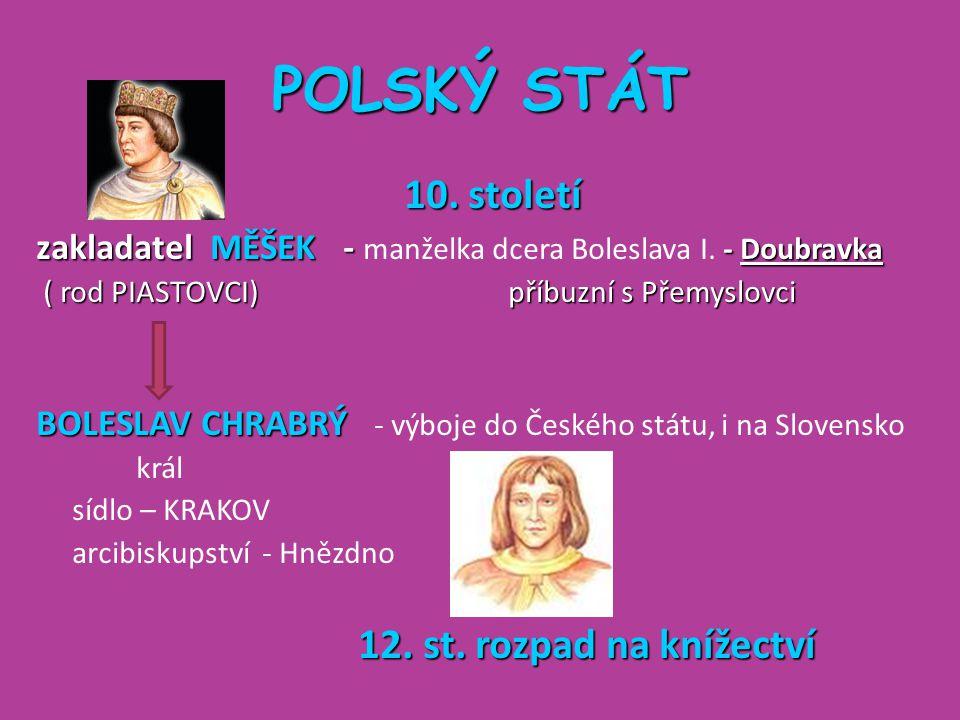 POLSKÝ STÁT 10. století. zakladatel MĚŠEK - manželka dcera Boleslava I. - Doubravka.