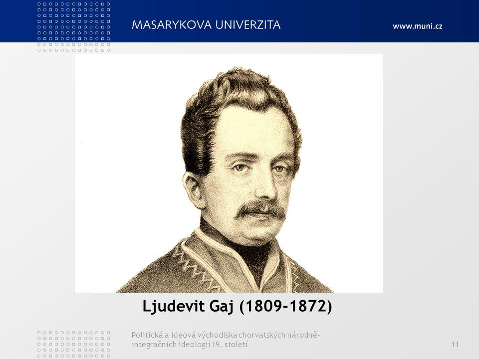 Ljudevit Gaj (1809-1872) Politická a ideová východiska chorvatských národně-integračních ideologií 19.
