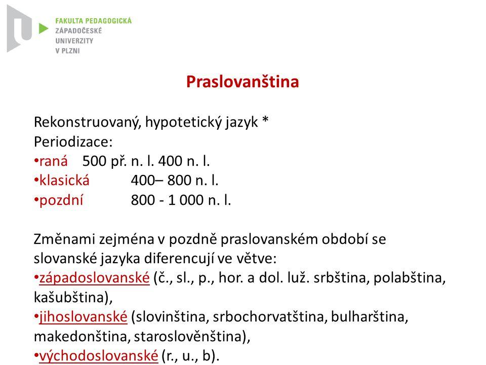 Praslovanština Rekonstruovaný, hypotetický jazyk * Periodizace: