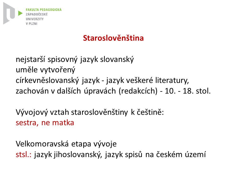 Staroslověnština nejstarší spisovný jazyk slovanský. uměle vytvořený.