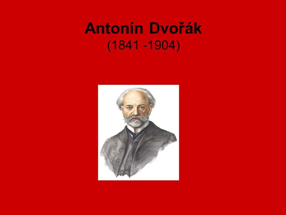 Antonín Dvořák (1841 -1904)