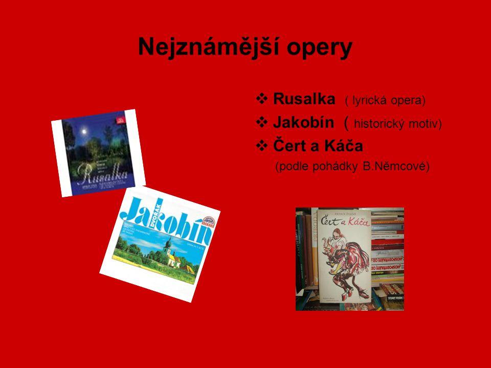 Nejznámější opery Rusalka ( lyrická opera) Jakobín ( historický motiv)
