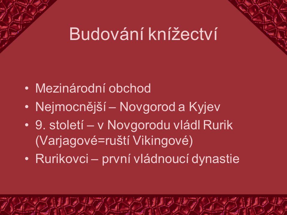 Budování knížectví Mezinárodní obchod Nejmocnější – Novgorod a Kyjev