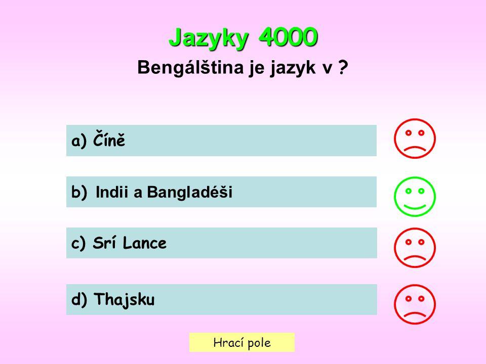 Jazyky 4000 Bengálština je jazyk v a) Číně b) Indii a Bangladéši