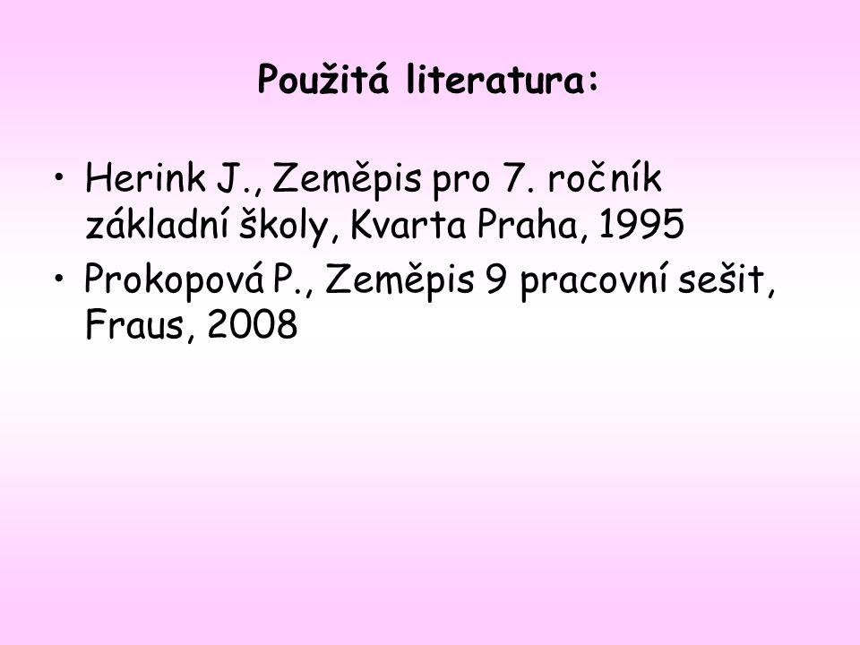 Použitá literatura: Herink J., Zeměpis pro 7. ročník základní školy, Kvarta Praha, 1995.