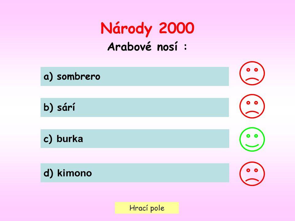 Národy 2000 Arabové nosí : a) sombrero b) sárí c) burka d) kimono