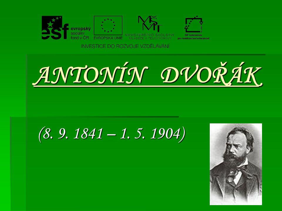 ANTONÍN DVOŘÁK (8. 9. 1841 – 1. 5. 1904)