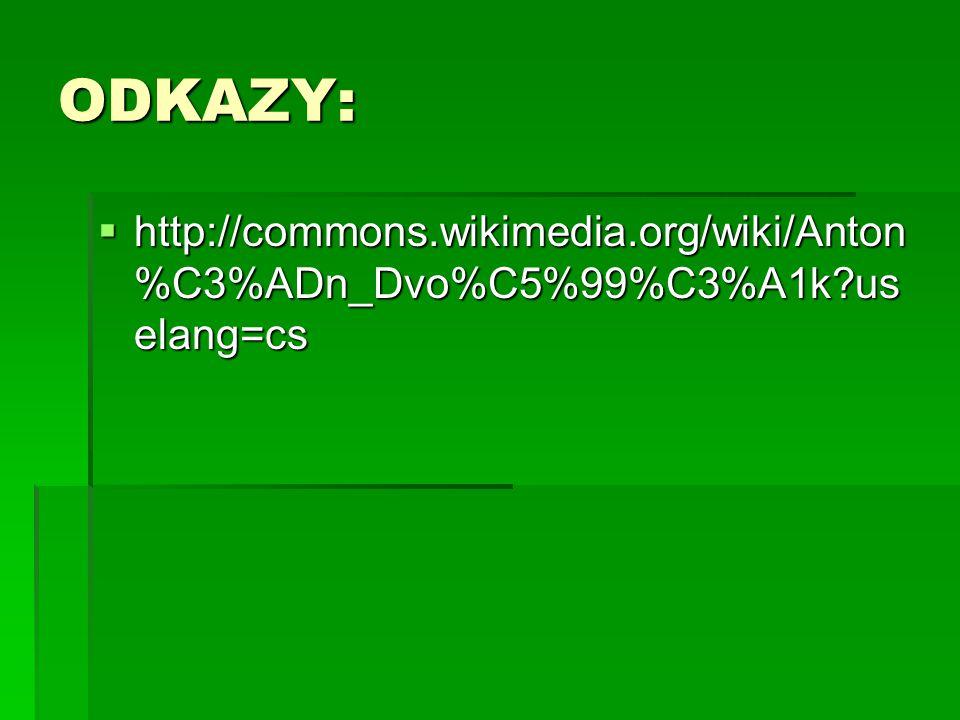 ODKAZY: http://commons.wikimedia.org/wiki/Anton%C3%ADn_Dvo%C5%99%C3%A1k uselang=cs