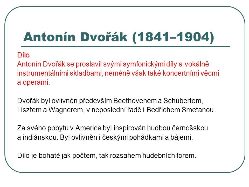 Antonín Dvořák (1841–1904) Dílo