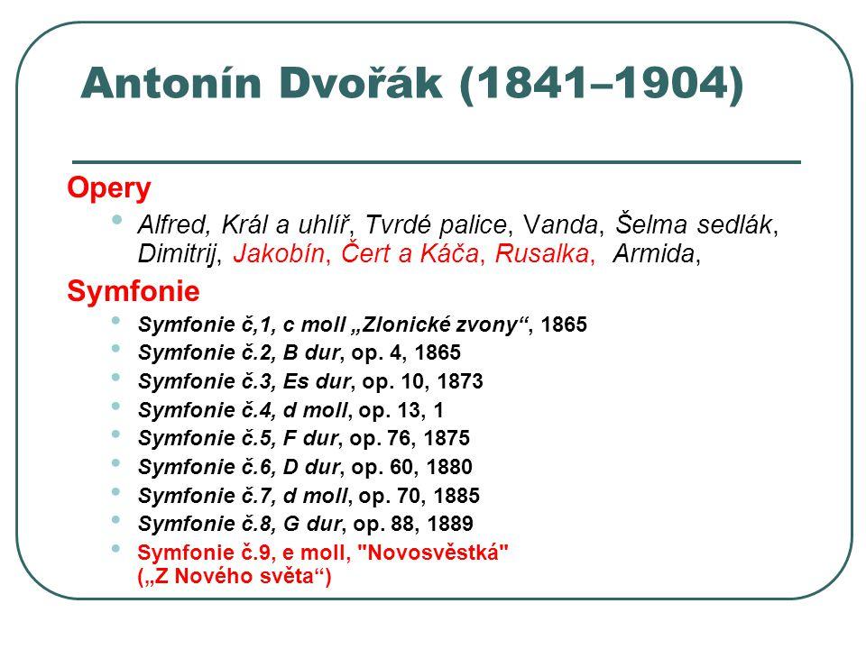 Antonín Dvořák (1841–1904) Opery Symfonie