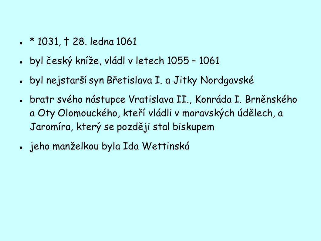 * 1031, † 28. ledna 1061 byl český kníže, vládl v letech 1055 – 1061. byl nejstarší syn Břetislava I. a Jitky Nordgavské.