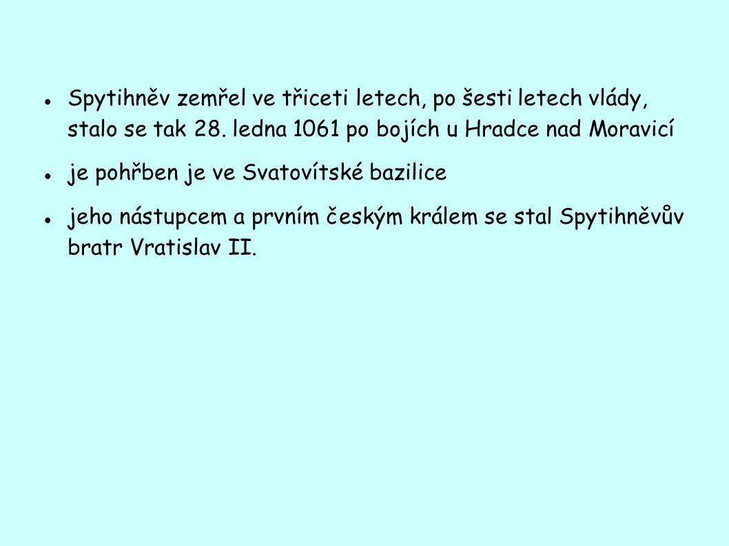 Spytihněv zemřel ve třiceti letech, po šesti letech vlády, stalo se tak 28. ledna 1061 po bojích u Hradce nad Moravicí