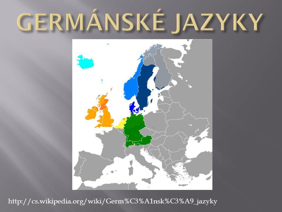 GERMÁNSKÉ JAZYKY http://cs.wikipedia.org/wiki/Germ%C3%A1nsk%C3%A9_jazyky