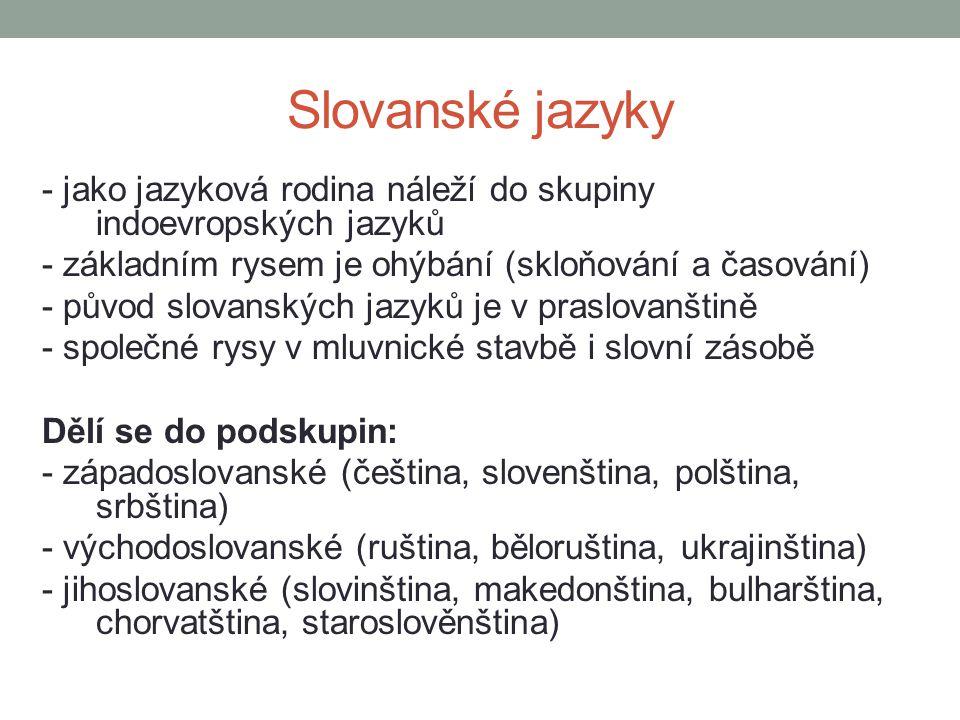 Slovanské jazyky - jako jazyková rodina náleží do skupiny indoevropských jazyků. - základním rysem je ohýbání (skloňování a časování)