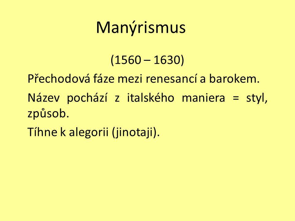 Manýrismus (1560 – 1630) Přechodová fáze mezi renesancí a barokem.