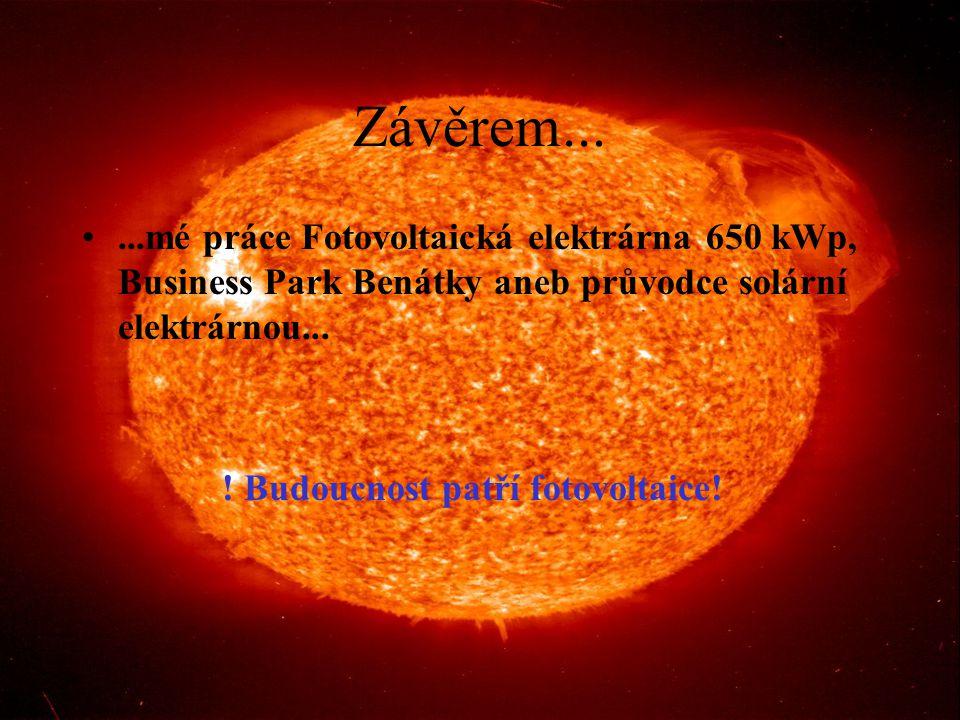 Závěrem... ...mé práce Fotovoltaická elektrárna 650 kWp, Business Park Benátky aneb průvodce solární elektrárnou...