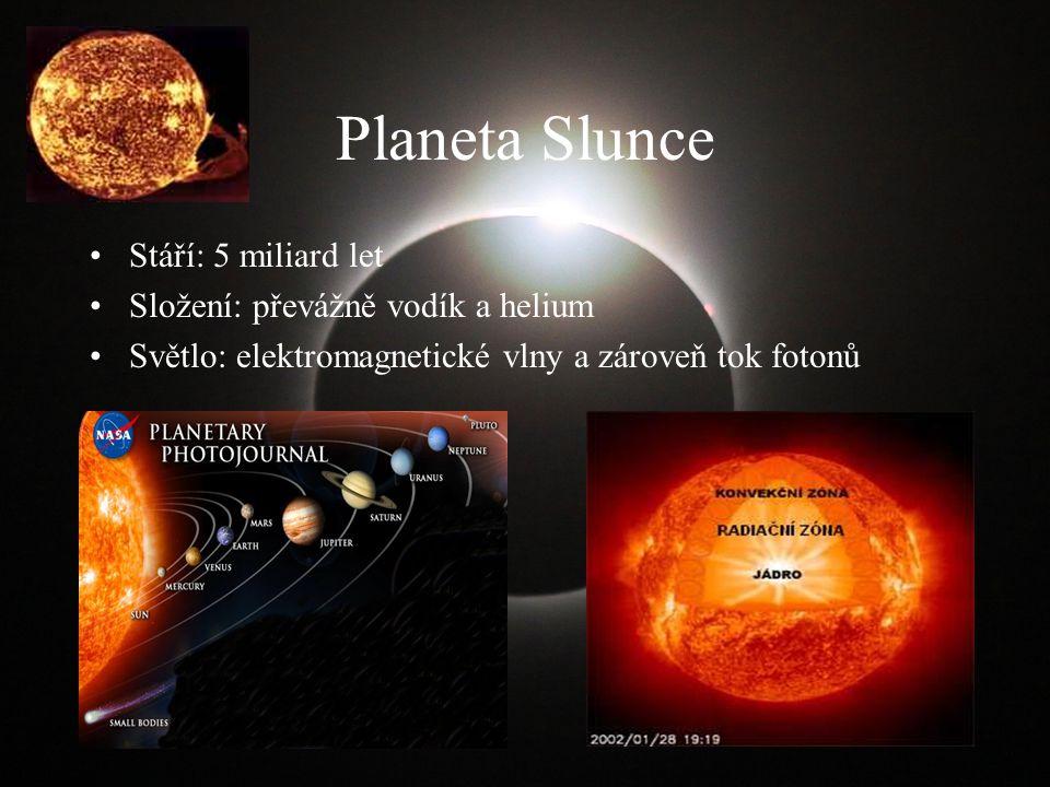 Planeta Slunce Stáří: 5 miliard let Složení: převážně vodík a helium