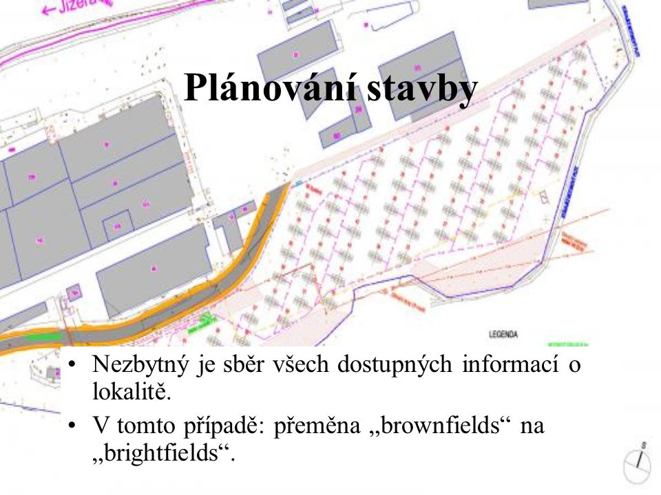 Plánování stavby Nezbytný je sběr všech dostupných informací o lokalitě.