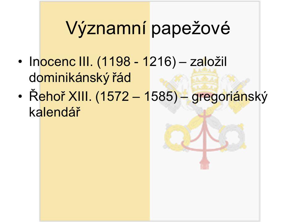 Významní papežové Inocenc III. (1198 - 1216) – založil dominikánský řád.