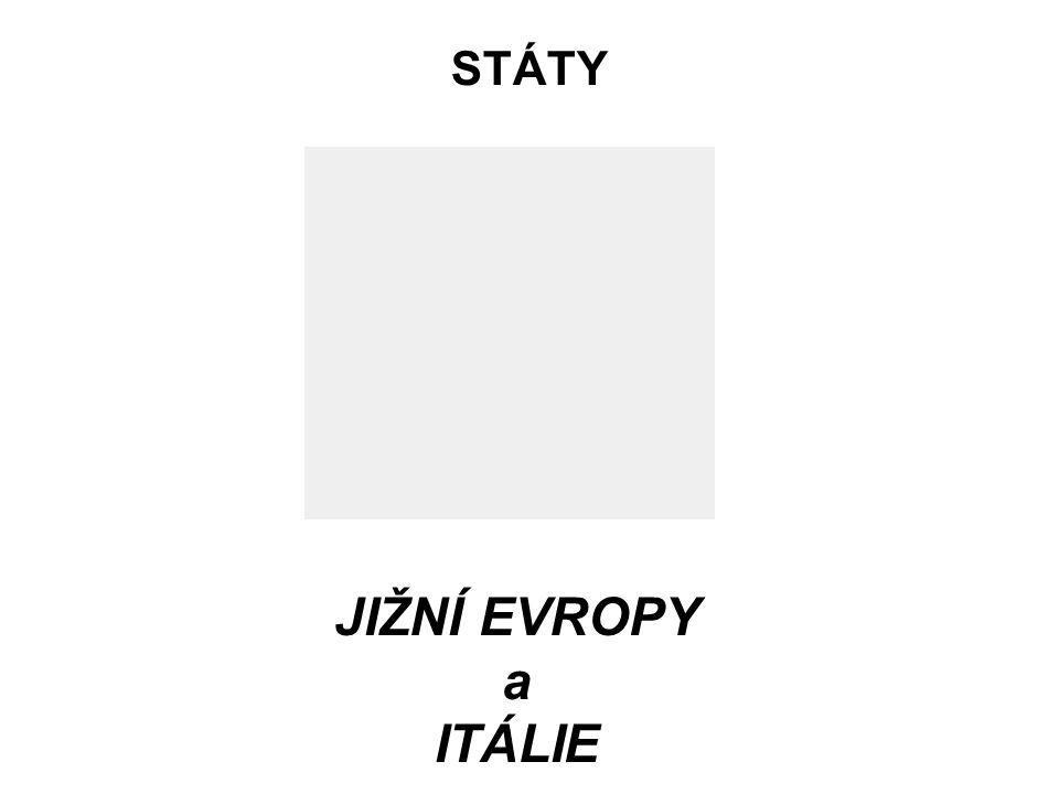STÁTY JIŽNÍ EVROPY a ITÁLIE