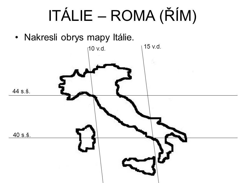 ITÁLIE – ROMA (ŘÍM) Nakresli obrys mapy Itálie. 15 v.d. 10 v.d.