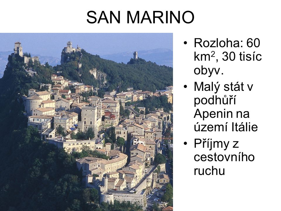 SAN MARINO Rozloha: 60 km2, 30 tisíc obyv.