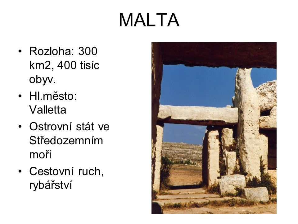 MALTA Rozloha: 300 km2, 400 tisíc obyv. Hl.město: Valletta
