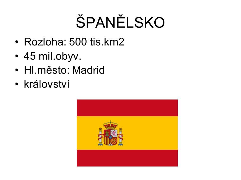 ŠPANĚLSKO Rozloha: 500 tis.km2 45 mil.obyv. Hl.město: Madrid