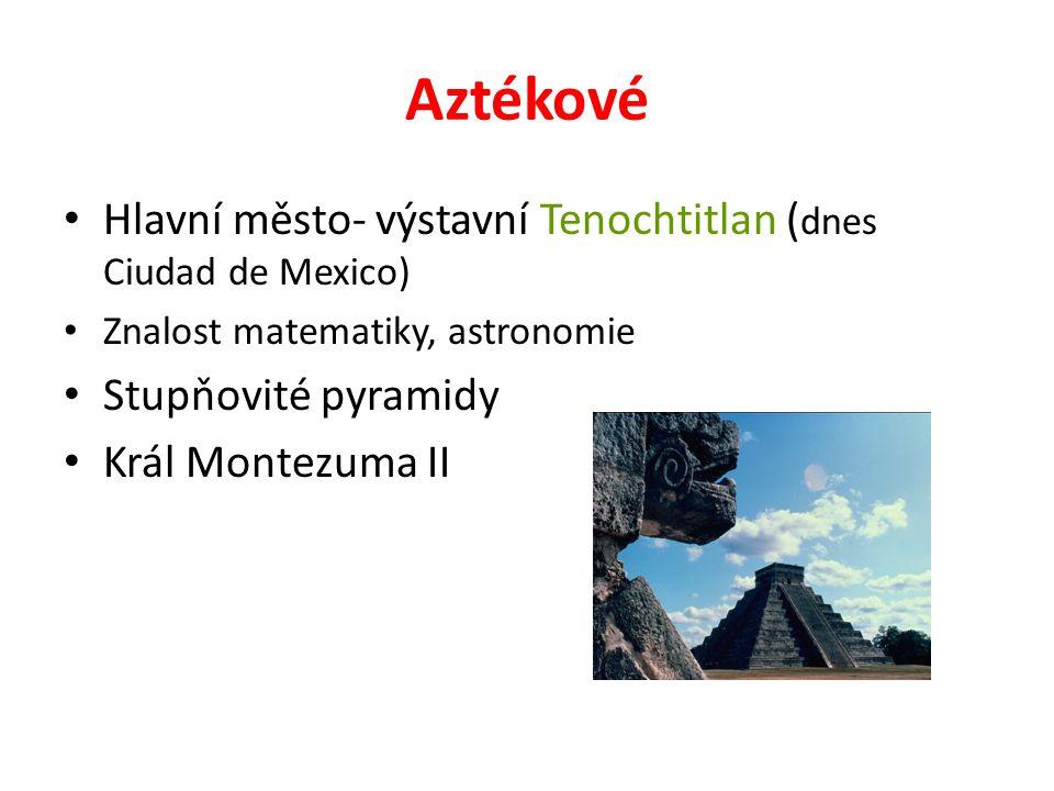 Aztékové Hlavní město- výstavní Tenochtitlan (dnes Ciudad de Mexico)